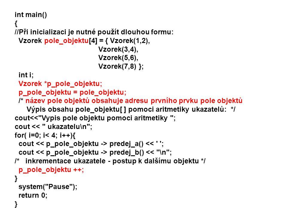 int main() { //Při inicializaci je nutné použít dlouhou formu: Vzorek pole_objektu[4] = { Vzorek(1,2),